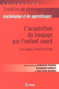 L'acquisition du langage par l'enfant sourd : les signes, l'oral et l'écrit
