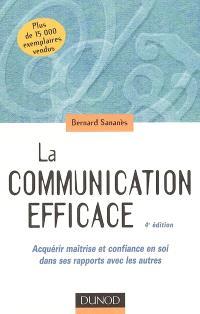 La communication efficace : acquérir maîtrise et confiance en soi dans ses rapports avec les autres