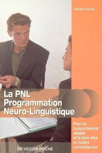 La PNL, programmation neuro-linguistique : pour un comportement adapté et le bien-être en toutes circonstances