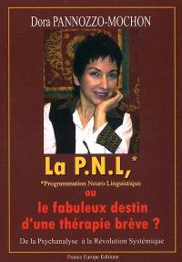La PNL, programmation neurolinguistique ou Le fabuleux destin d'une thérapie brève : de la psychanalyse à la révolution systémique