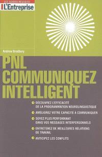 PNL : communiquez intelligent : découvrez l'efficacité de la programmation neurolinguistique, améliorez votre capacité à communiquer, soyez plus performant dans vos messages interpersonnels, entretenez de meilleures relations