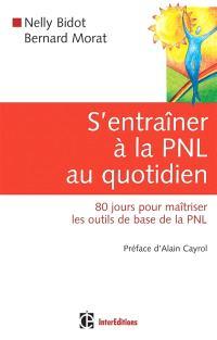 S'entraîner à la PNL au quotidien : 80 jours pour maîtriser les outils de la PNL