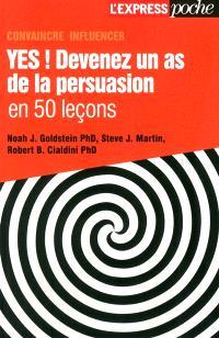 Yes ! : devenez un as de la persuasion en 50 leçons