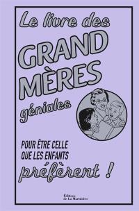 Le livre des grands-mères géniales : pour être celles que les enfants préfèrent !