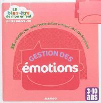 Gestion des émotions : 35 activités pour aider votre enfant à mieux vivre les émotions : 3-10 ans