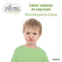 Gérer colères et caprices : 35 activités pour les 3-10 ans