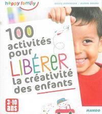 100 activités pour libérer la créativité des enfants : 3-10 ans