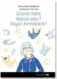 Grand-mère depuis peu ? : soyez formidable !