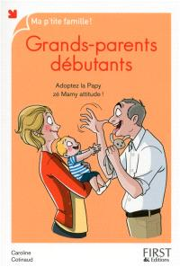 Grands-parents débutants : adoptez la papy zé mamy attitude !