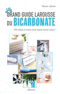 Le grand guide Larousse du bicarbonate : 500 recettes et conseils santé, beauté, cuisine, maison