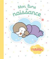 Mon livre de naissance : avec bébé T'choupi