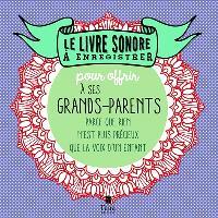 Le livre sonore à enregistrer : pour offrir à ses grands-parents : parce que rien n'est plus précieux que la voix d'un enfant