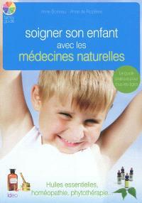 Soigner son enfant avec les médecines naturelles : huiles essentielles, homéopathie, phytothérapie...