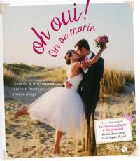 Oh oui ! on se marie : conseils & inspirations pour un mariage à votre image