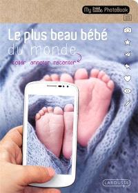 Le plus beau bébé du monde : coller, annoter, raconter