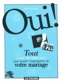 Oui ! : tout ce que vous devez savoir pour réussir l'organisation de votre mariage