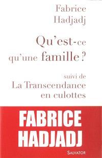 Qu'est-ce qu'une famille ?; Suivi de La transcendance en culottes : et autres propos ultra-sexistes
