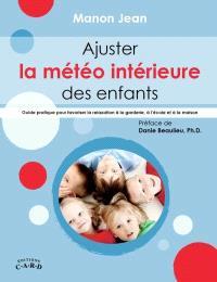 Ajuster la météo intérieure des enfants  : guide pratique pour favoriser la relaxation à la garderie, à l'école et à la maison