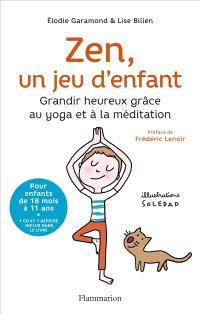 Zen, un jeu d'enfant : grandir heureux grâce au yoga et à la méditation