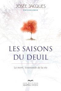 Les saisons du deuil  : la mort, tisserande de la vie