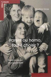 Parent ou homo, faut-il choisir ? : idées reçues sur l'homoparentalité