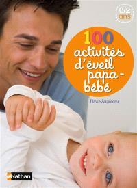100 activités d'éveil papa-bébé : 0-2 ans