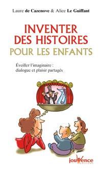 Inventer des histoires pour les enfants : éveiller l'imaginaire : dialogue et plaisir partagés