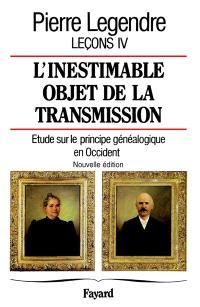 Leçons. Volume 4, L'inestimable objet de la transmission : étude sur le principe généalogique en Occident