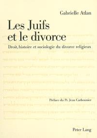 Les juifs et le divorce : droit, histoire et sociologie du divorce religieux