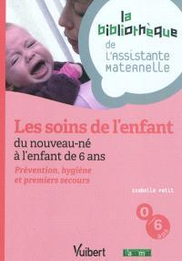 Les soins de l'enfant : du nouveau-né à l'enfant de 6 ans : prévention, hygiène et premiers secours