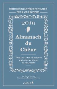 Almanach du Chêne 2016 : petite encyclopédie populaire de la vie pratique : tous les trucs et astuces qui nous rendent la vie facile