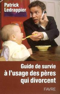Guide de survie à l'usage des pères qui divorcent
