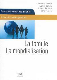 La famille, la mondialisation : questions contemporaines : concours commun des IEP 2015