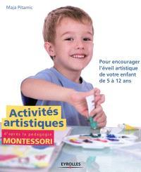 Activités artistiques d'après la pédagogie Montessori : pour encourager l'éveil artistique de votre enfant de 5 à 12 ans