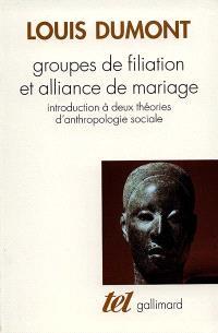Groupes de filiation et alliance de mariage : introduction à deux théories d'anthropologie sociale