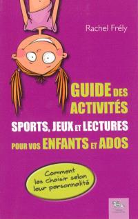 Guide des activités : sports, jeux et lectures pour vos enfants et ados : comment les choisir selon leur personnalité