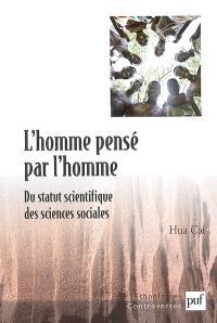 L'homme pensé par l'homme : du statut scientifique des sciences sociales