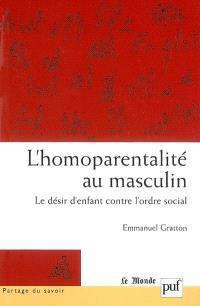 L'homoparentalité au masculin : le désir d'enfant contre l'ordre social