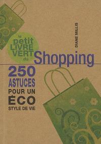 Le petit livre vert du shopping : 250 astuces pour un éco style de vie