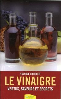 Le vinaigre : vertus, saveurs et secrets