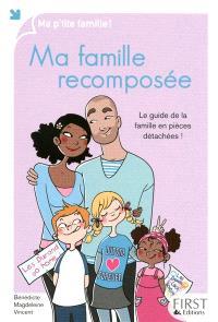 Ma famille recomposée : le guide de la famille en pièces détachées !