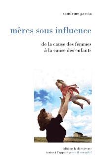Mères sous influence : de la cause des femmes à la cause des enfants