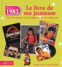 Nés en 1983 : le livre de ma jeunesse : tous les souvenirs de mon enfance et de mon adolescence