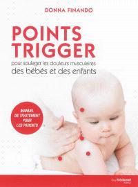 Points trigger pour soulager les douleurs musculaires des bébés et des enfants : manuel de traitement pour les parents