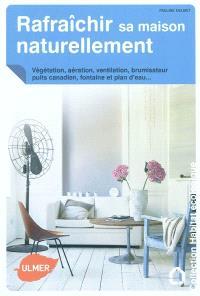 Rafraîchir sa maison naturellement : végétation, aération, ventilation, brumisateurs, puits canadien, fontaine et plan d'eau