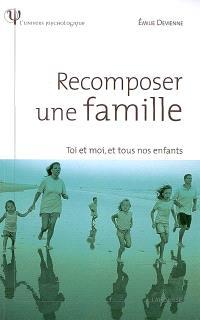 Recomposer une famille : toi et moi, et tous nos enfants