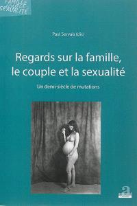 Regards sur la famille, le couple, et la sexualité : un demi-siècle de mutations