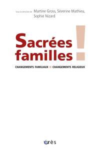 Sacrées familles ! : changements familiaux, changements religieux