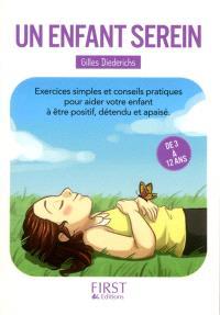 Un enfant serein : exercices simples et conseils pratiques pour aider votre enfant à être positif, détendu et apaisé : de 3 à 12 ans