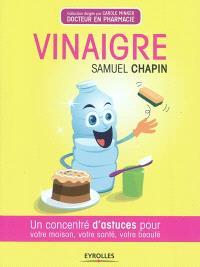 Vinaigre : un concentré d'astuces pour votre maison, votre santé, votre beauté